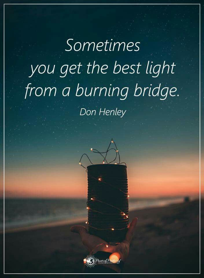 Sometimes you get the best light from burning bridges