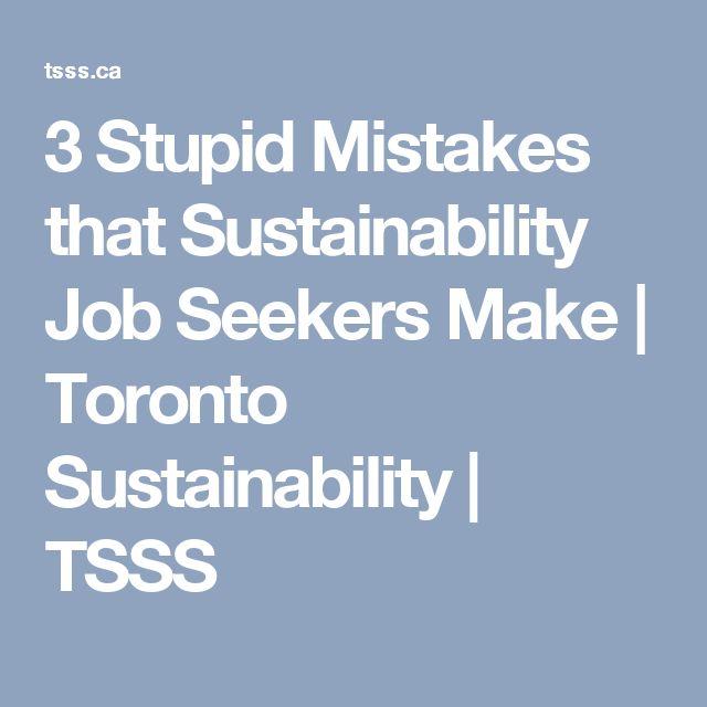 3 Stupid Mistakes that Sustainability Job Seekers Make | Toronto Sustainability | TSSS