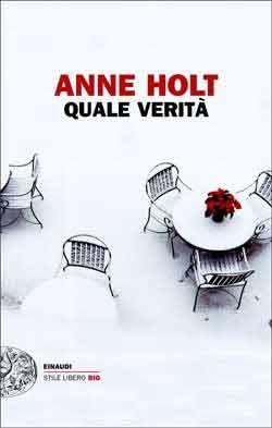 Anne Holt, Quale verità, Stile Libero Big - DISPONIBILE ANCHE IN EBOOK