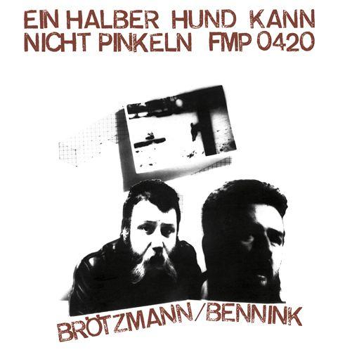 Brotzmann - Ein Halber Hund Kann Nicht Pinkeln