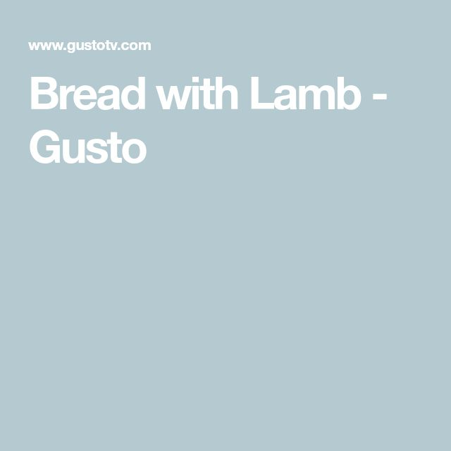 Bread with Lamb - Gusto