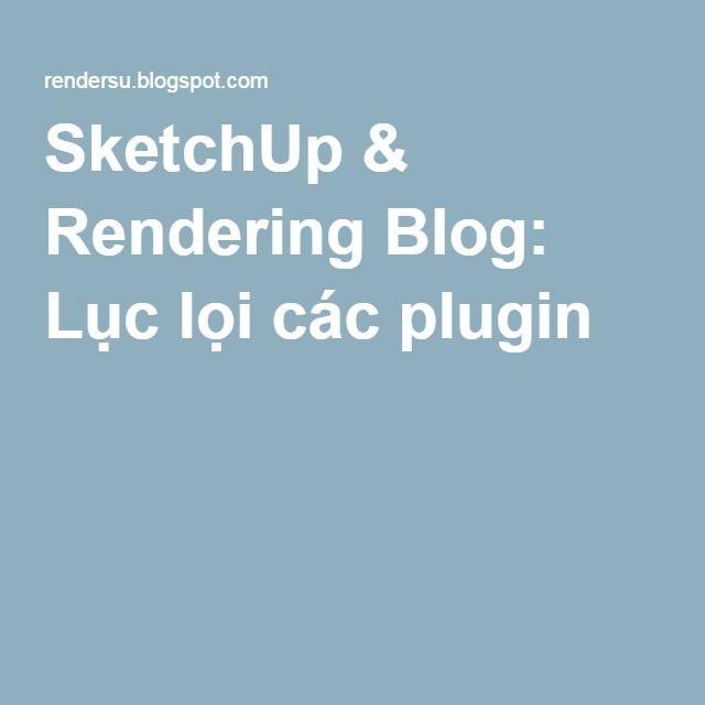 SketchUp & Rendering Blog: Lục lọi các plugin