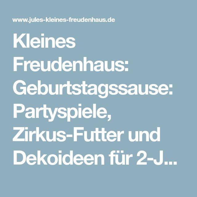 Kleines Freudenhaus: Geburtstagssause: Partyspiele, Zirkus-Futter und Dekoideen für 2-Jährige zur Zirkus-Party.