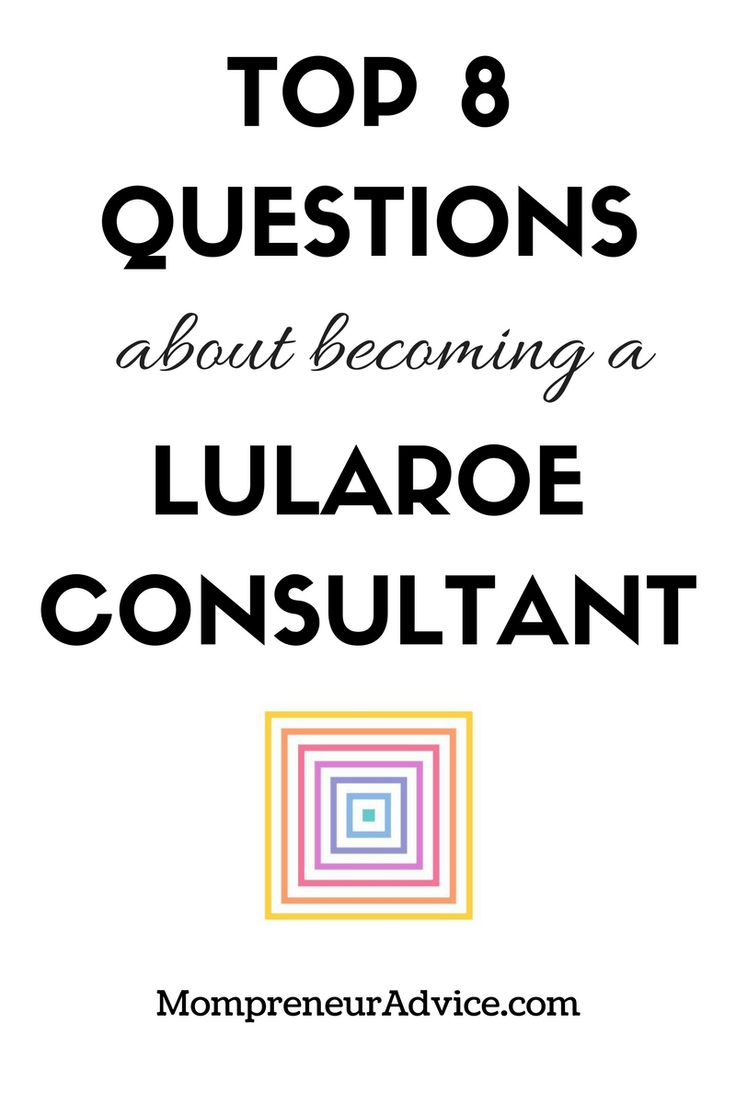 Here's the Top 8 Questions about Becoming a LuLaRoe Consultant answered - mompreneuradvice.com