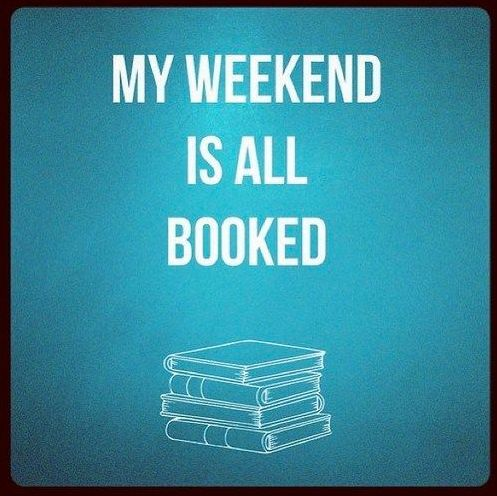 My weekend is all booked up. Oh wait, that's pretty much everyday.