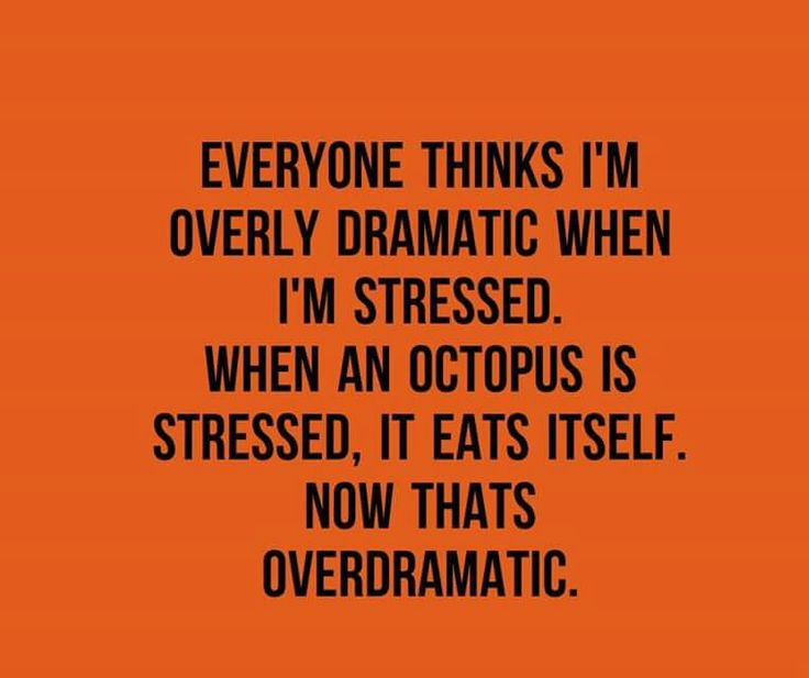 hehe a funny stress related quote. Some people have breakdowns when stressed, octopi eat themselves.
