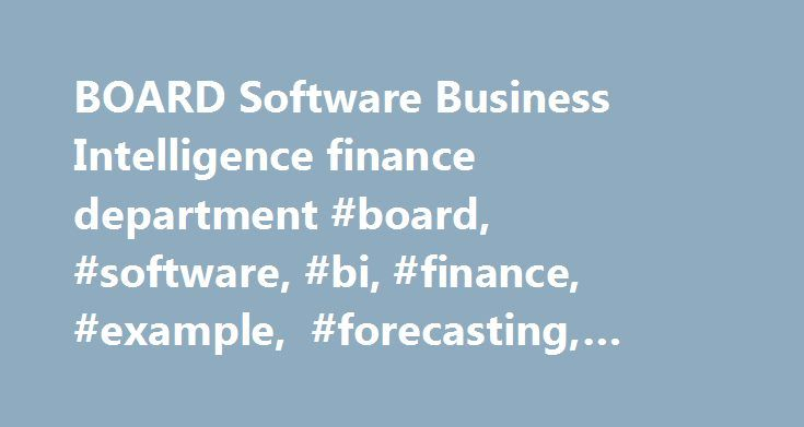 BOARD Software Business Intelligence finance department #board, #software, #bi, #finance, #example, #forecasting, #financial http://hong-kong.nef2.com/board-software-business-intelligence-finance-department-board-software-bi-finance-example-forecasting-financial/  More than Business Intelligence, beyond CPM: Single data repository for BI and CPM With BOARD, any measure, dimension or hierarchy is stored in a central data repository and can be shared by the analysis, forecast and planning…