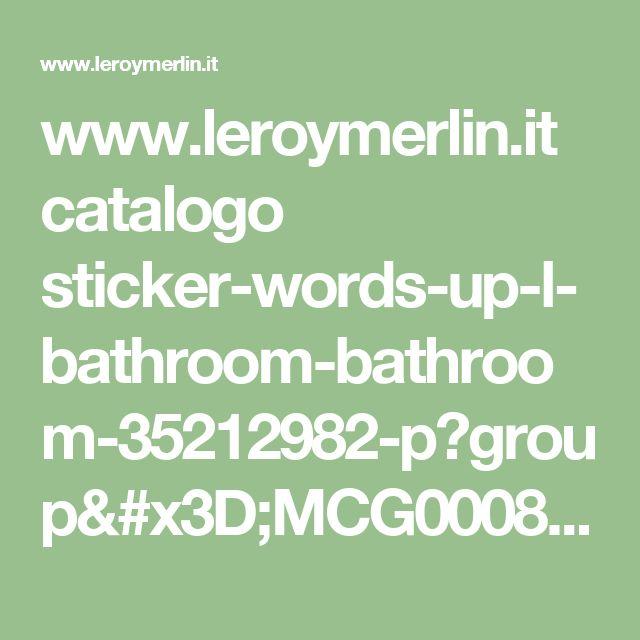 www.leroymerlin.it catalogo sticker-words-up-l-bathroom-bathroom-35212982-p?group=MCG0008&cat=CAT240
