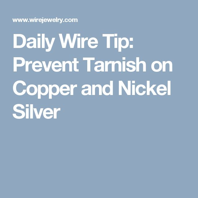 Daily Wire Tip: Prevent Tarnish on Copper and Nickel Silver