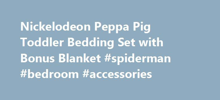 Nickelodeon Peppa Pig Toddler Bedding Set with Bonus Blanket #spiderman #bedroom #accessories http://bedroom.remmont.com/nickelodeon-peppa-pig-toddler-bedding-set-with-bonus-blanket-spiderman-bedroom-accessories/  #peppa pig bedroom # Nickelodeon Peppa Pig Toddler Bedding Set with Bonus Blanket About this item Important Made in USA Origin Disclaimer: For certain items sold by Walmart on Walmart.com, the displayed country of origin information may not be accurate or consistent with…