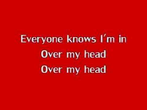 The Fray - Over my Head Lyrics- Heard this song in my office doing paperwork today, it's hard to concentrate when good music is on! The Fray has good songs!