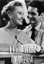 A Cold Wind In August Movie Online. An older woman seduces an impressionable working-class boy who falls deeply in love with her. Disillusionment sets in when the boy discovers that she is a stripper.