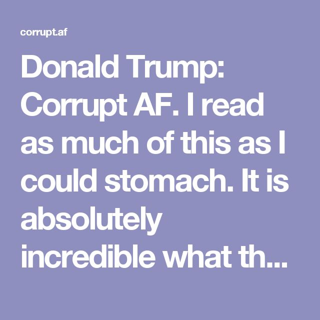 Donald Trump: Corrupt AF. I read as much of this as I could stomach. It is absolutely incredible what the super wealthy think they can - and DO - get away with! No wonder he won't turn over his tax returns. He and the family he has spawned into his world are the most corrupt people I could have imagined. He cannot go on being our President!!