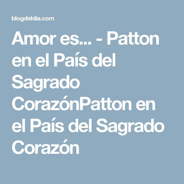 Amor es... - Patton en el País del Sagrado CorazónPatton en el País del Sagrado Corazón