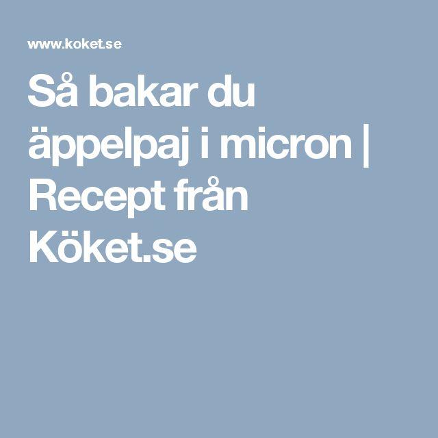 Så bakar du äppelpaj i micron | Recept från Köket.se