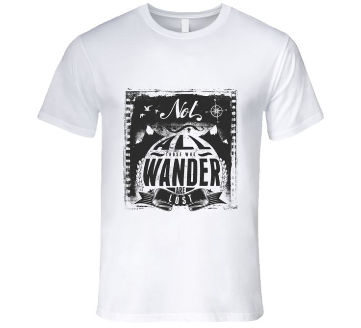 Not All Those Who Wander Are Lost JRR Tolkien Motivational Quote T Shirt