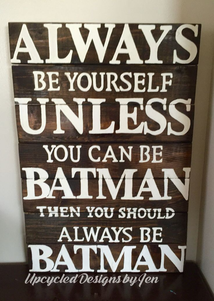 Always be yourself unless you can be Batman then you should always be Batman wood sign. Upcycled on pallet wood. https://m.facebook.com/Upcycled-Designs-by-Jen-750462808365201/