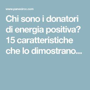 Chi sono i donatori di energia positiva? 15 caratteristiche che lo dimostrano...