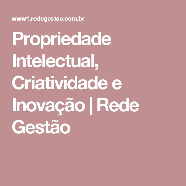 Propriedade Intelectual, Criatividade e Inovação   Rede Gestão