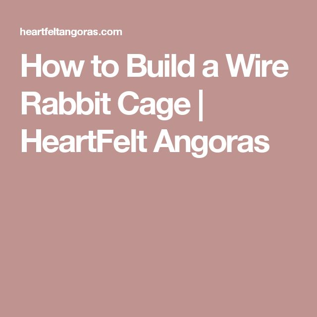 How to Build a Wire Rabbit Cage | HeartFelt Angoras