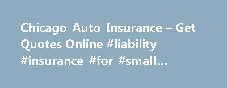 Chicago Auto Insurance – Get Quotes Online #liability #insurance #for #small #business http://insurance.nef2.com/chicago-auto-insurance-get-quotes-online-liability-insurance-for-small-business/  #chicago auto insurance # Chicago, Illinois Auto Insurance About Chicago, Illinois The City of Chicago sits on the southwestern shore of Lake Michigan. Chicago is the largest city in Illinois and the Midwest, and the third most populous city in... Read more