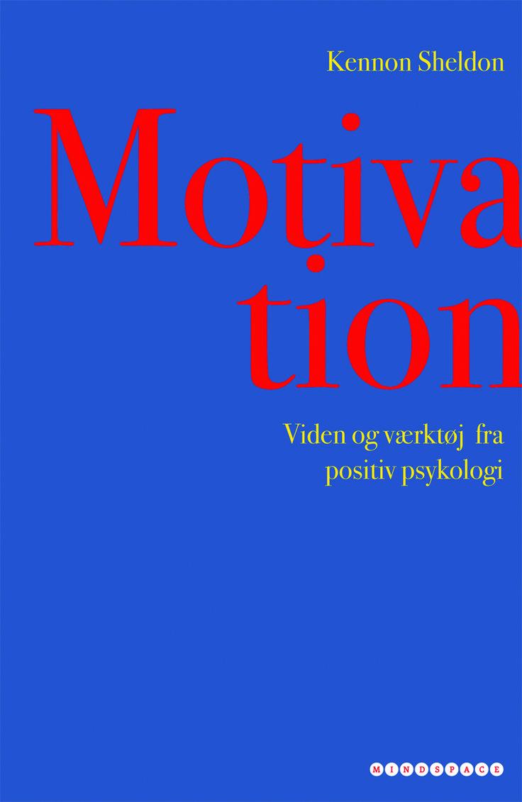 Motivation – Viden og værktøj fra positiv psykologi. Af Kennon Sheldon