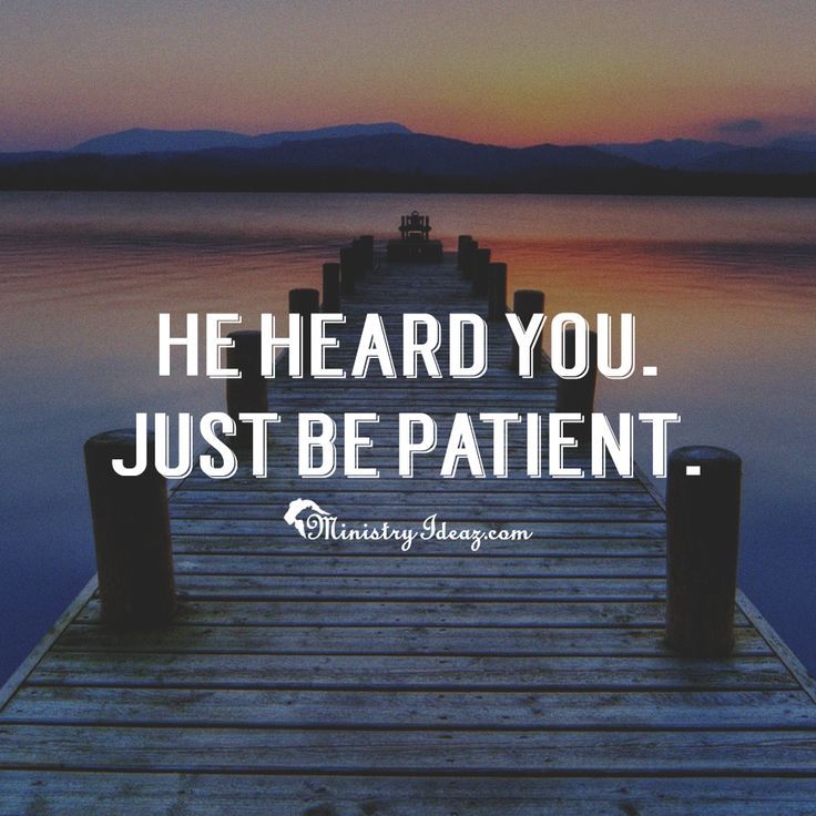 He heard you. Just be patient.
