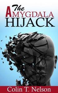 The Amygdala Hijack by Colin T. Nelson