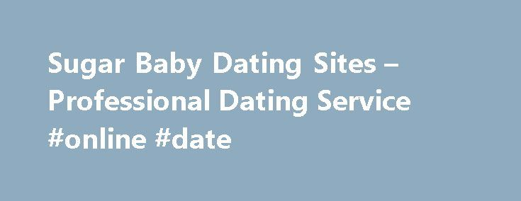 Sugar Baby Dating Sites – Professional Dating Service #online #date http://dating.remmont.com/sugar-baby-dating-sites-professional-dating-service-online-date/  #baby dating site # Sugar baby dating sites If your community does not give you enough opportunities, trying to find good tips online dating. The Toronto dating service is such means to help singles find their partner. sugar baby dating … Continue reading →