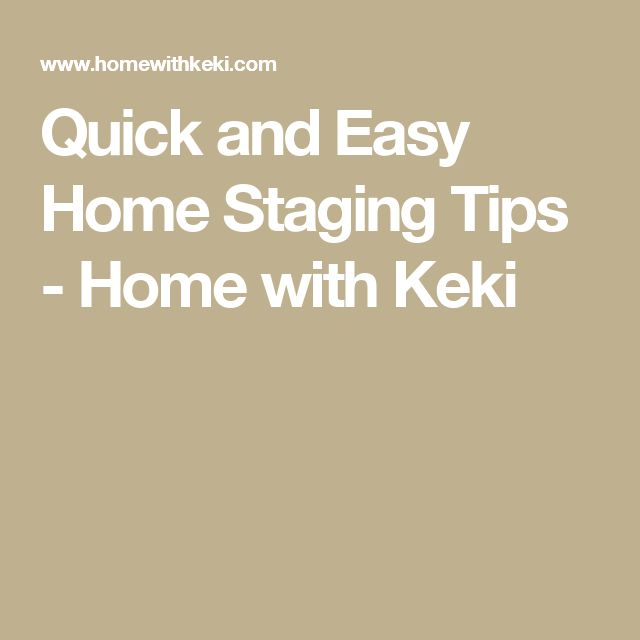 Quick and Easy Home Staging Tips - Home with Keki