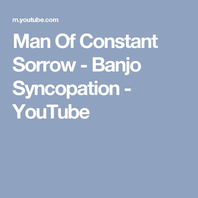 Man Of Constant Sorrow - Banjo Syncopation - YouTube