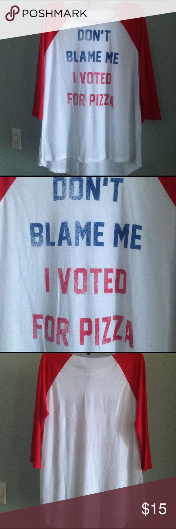 """GRAPHIC BASEBALL TEE Details - Says """"Don't Blame Me I Voted for Pizza Graphic Baseball Tee - Gray neckline, Red Sleeves - Size XL - Approx. 26"""" From Top to Bottom of Hem;  21"""" Pit to Pit - NWT  Fiber Content: 65% Polyester, 35% Rayon Tops Tees - Long Sleeve"""