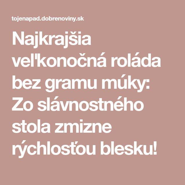Najkrajšia veľkonočná roláda bez gramu múky: Zo slávnostného stola zmizne rýchlosťou blesku!