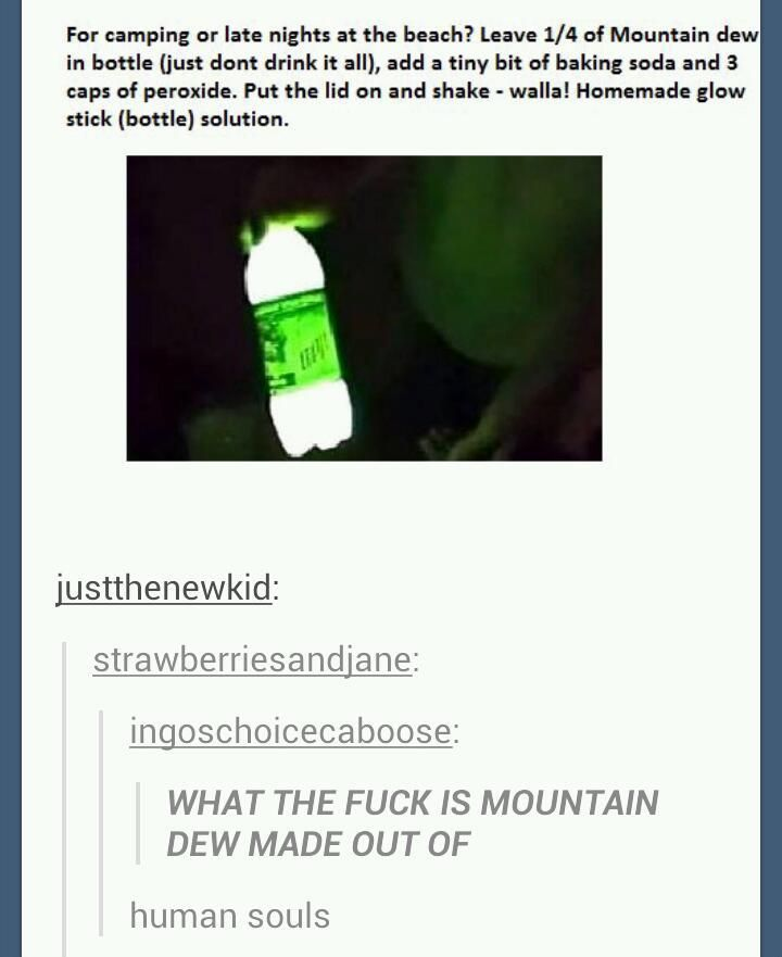 Mountain Dew  -This is also slightly disturbing that household items can make something I ingest glow in the dark..