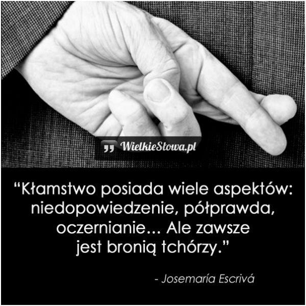 Kłamstwo posiada wiele aspektów: niedopowiedzenie, półprawda... #Escriva-Josemaria, #Kłamstwo, #Tchórz