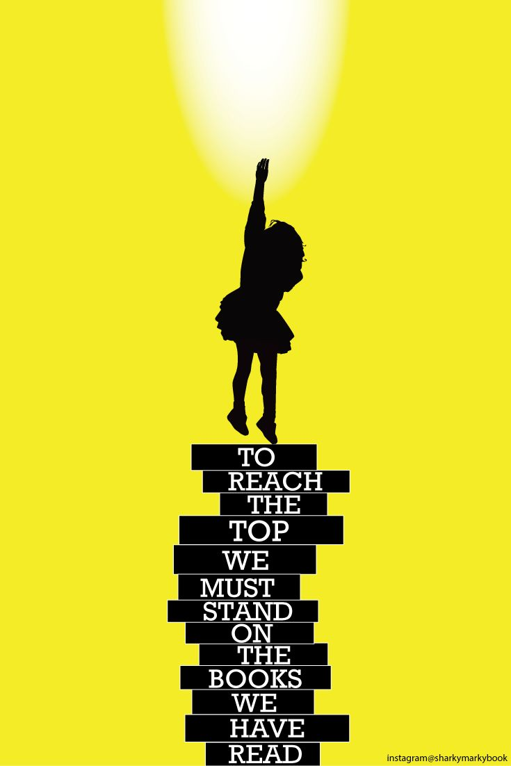 Quote poster design inspiration - To Reach The Top We Must Stand On The Books We Have Read Inspiration Reading Quotesreading Postersteacher