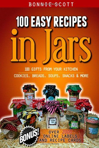 100 Easy Recipes in Jars PLUS more than 2000 online labels and recipe cards to decorate and personalize handcrafted gifts