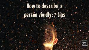 How to describe a person vividly: 7 tips