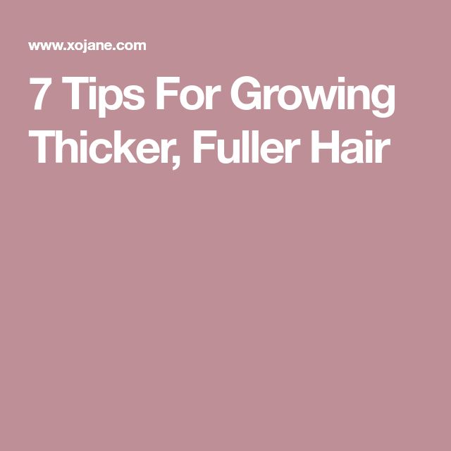 7 Tips For Growing Thicker, Fuller Hair