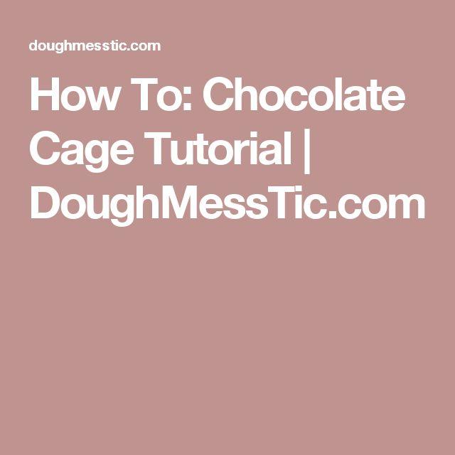 How To: Chocolate Cage Tutorial  |   DoughMessTic.com