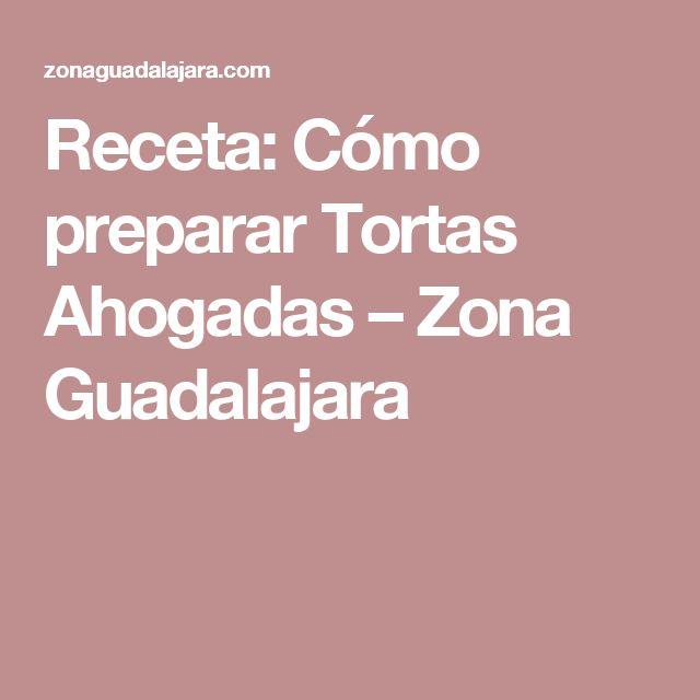 Receta: Cómo preparar Tortas Ahogadas – Zona Guadalajara