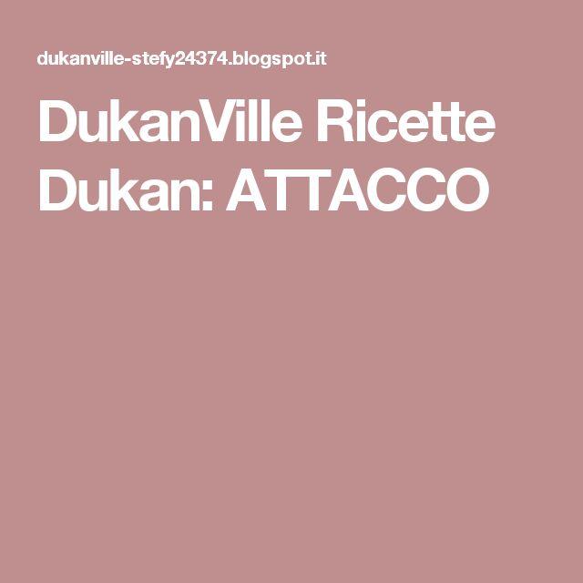 DukanVille Ricette Dukan: ATTACCO