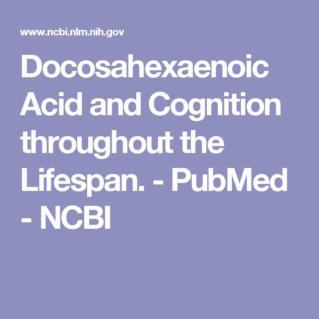Docosahexaenoic Acid and Cognition throughout the Lifespan.  - PubMed - NCBI