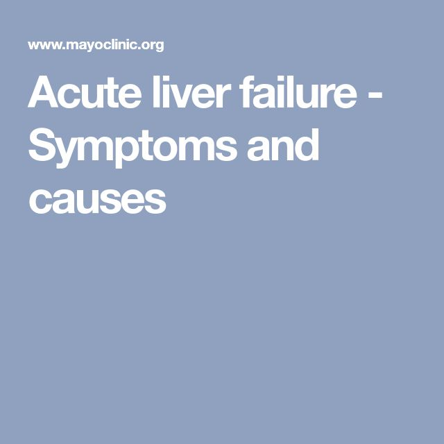 Acute liver failure - Symptoms and causes