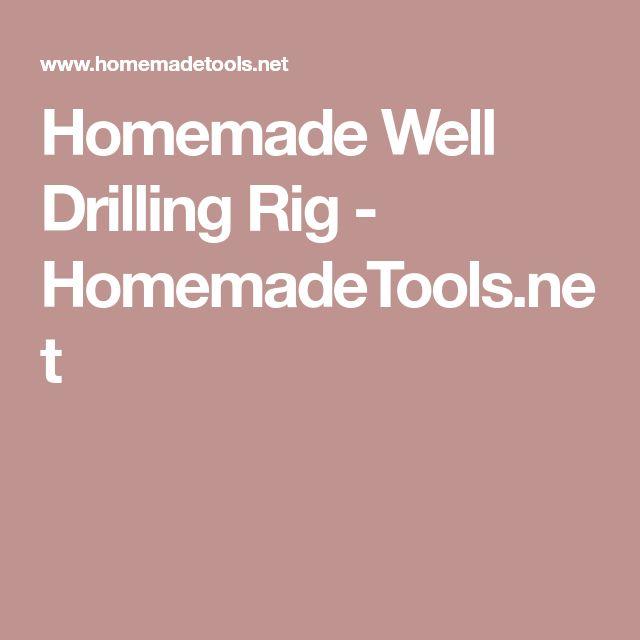Homemade Well Drilling Rig - HomemadeTools.net