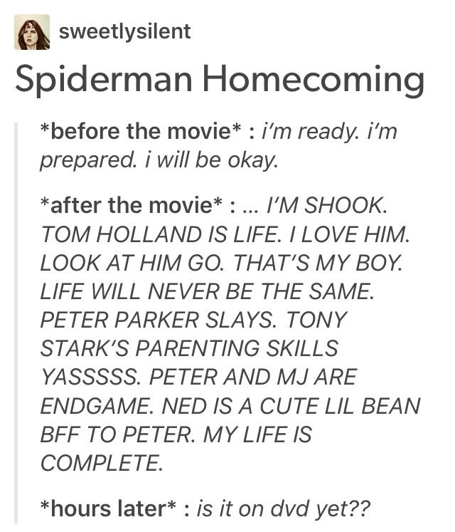 Spiderman homecoming<<<me at this very second in time