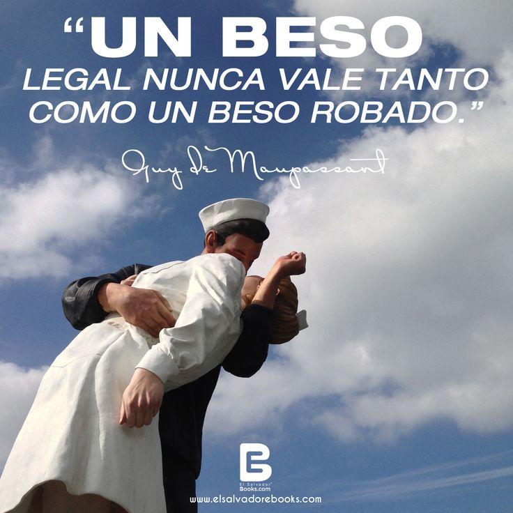 """""""Un #beso legal nunca vale tanto como un beso robado."""" —Guy de Maupassant—  #Felizdíadelbeso  Visítanos: http://www.elsalvadorebooks.com"""