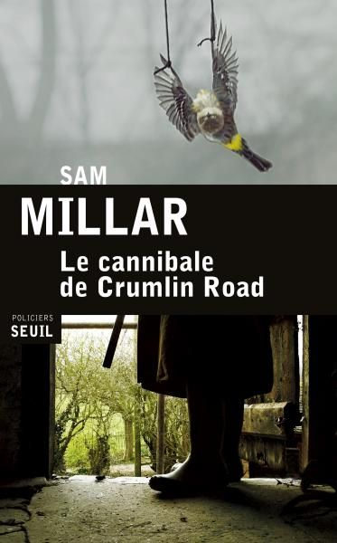 Le Cannibale de Crumlin Road, Sam Millar, Policier / Thriller - Seuil | Editions Seuil