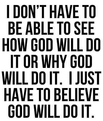 True Story  Faith first God will move that mountain BUT you must also bring a shovel   Hebrews 11:6