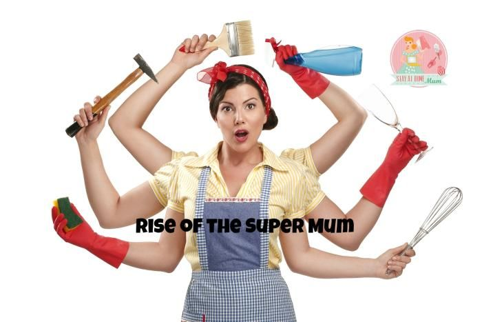 Rise of the Super Mum | Stay At Home Mum